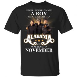A Boy Who Listens To Alabama And Was Born In November Shirt, Hoodie, Tank Birthday Gift & Age