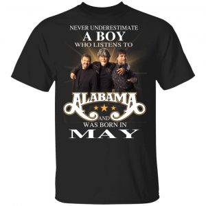 A Boy Who Listens To Alabama And Was Born In May Shirt, Hoodie, Tank Birthday Gift & Age