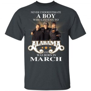 A Boy Who Listens To Alabama And Was Born In March Shirt, Hoodie, Tank Birthday Gift & Age