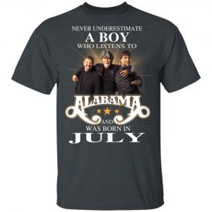 A Boy Who Listens To Alabama And Was Born In July Shirt, Hoodie, Tank Birthday Gift & Age