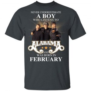 A Boy Who Listens To Alabama And Was Born In February Shirt, Hoodie, Tank Birthday Gift & Age