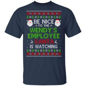 Be Nice To The Wendy's Employee Santa Is Watching Christmas Sweater, Shirt, Hoodie Christmas 2