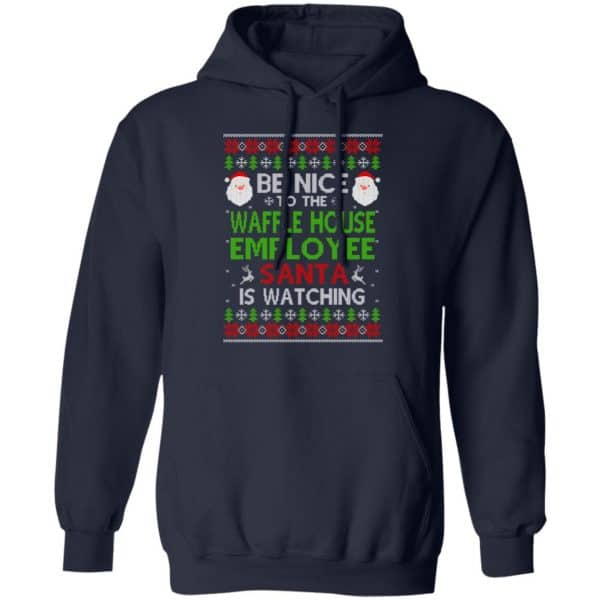 Be Nice To The Waffle House Employee Santa Is Watching Christmas Sweater, Shirt, Hoodie Christmas