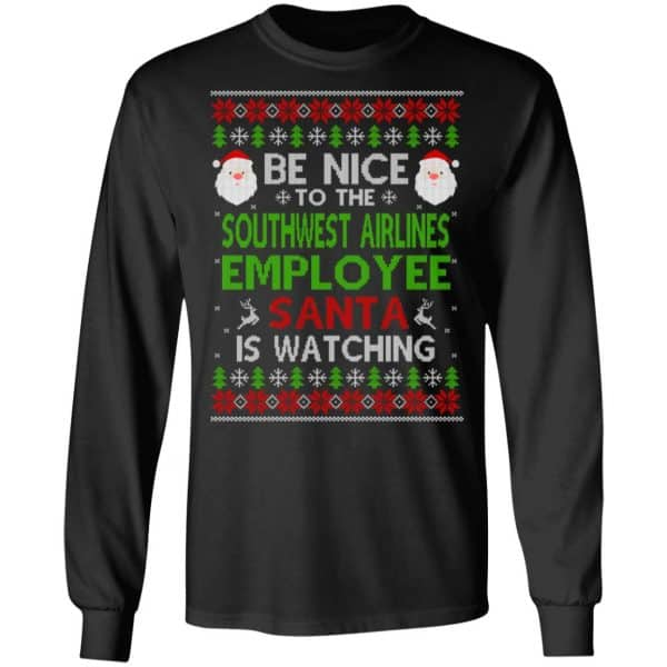 Be Nice To The Southwest Airlines Employee Santa Is Watching Christmas Sweater, Shirt, Hoodie Christmas 5