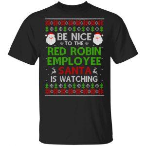 Be Nice To The Red Robin Employee Santa Is Watching Christmas Sweater, Shirt, Hoodie Christmas