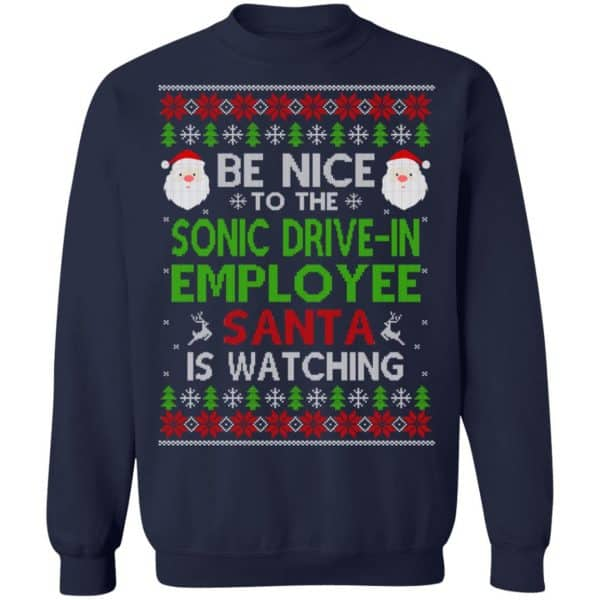 Be Nice To The Sonic Drive-In Employee Santa Is Watching Christmas Sweater, Shirt, Hoodie Christmas 13