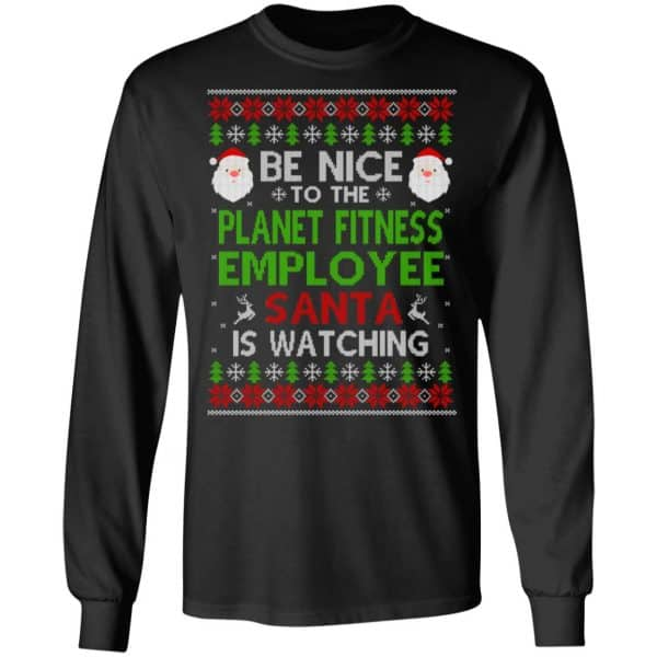 Be Nice To The Planet Fitness Employee Santa Is Watching Christmas Sweater, Shirt, Hoodie Christmas 5