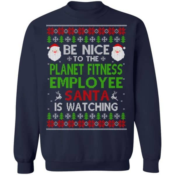 Be Nice To The Planet Fitness Employee Santa Is Watching Christmas Sweater, Shirt, Hoodie Christmas 13