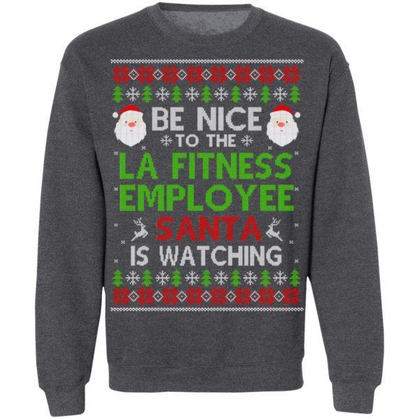 Be Nice To The LA Fitness Employee Santa Is Watching Christmas Sweater, Shirt, Hoodie Christmas 12
