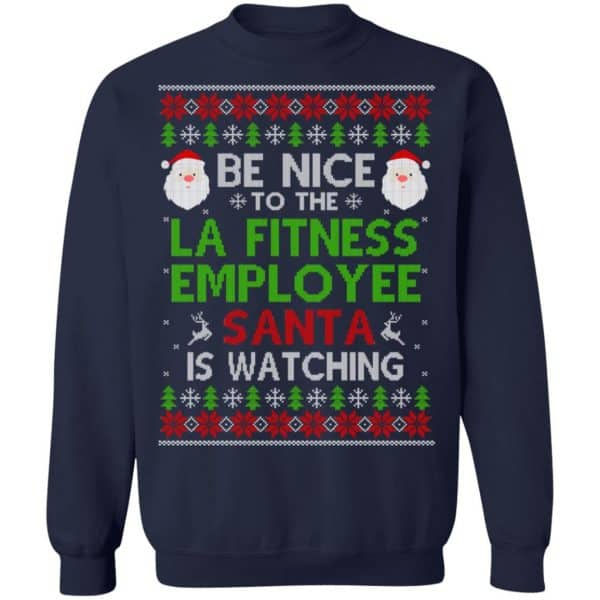 Be Nice To The LA Fitness Employee Santa Is Watching Christmas Sweater, Shirt, Hoodie Christmas 13