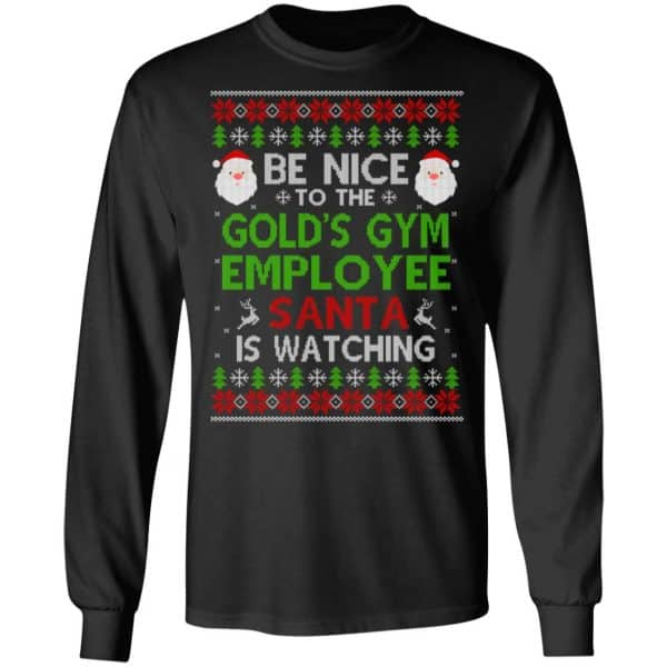 Be Nice To The Gold's Gym Employee Santa Is Watching Christmas Sweater, Shirt, Hoodie Christmas