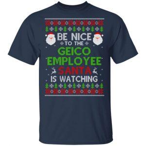 Be Nice To The GEICO Employee Santa Is Watching Christmas Sweater, Shirt, Hoodie Christmas