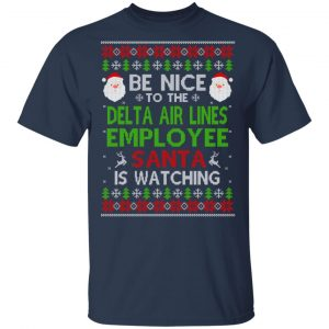 Be Nice To The Delta Air Lines Employee Santa Is Watching Christmas Sweater, Shirt, Hoodie Christmas