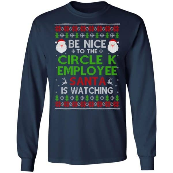 Be Nice To The Circle K Employee Santa Is Watching Christmas Sweater, Shirt, Hoodie Christmas 6