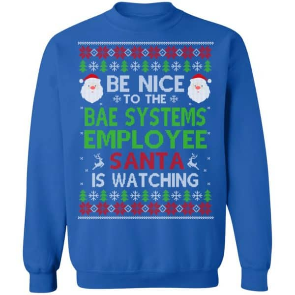 Be Nice To The BAE Systems Employee Santa Is Watching Christmas Sweater, Shirt, Hoodie Christmas 14