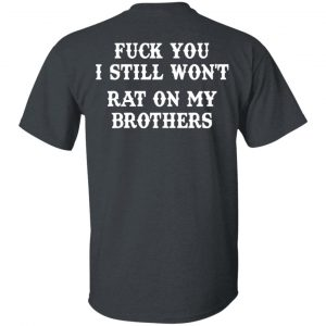 Fuck You I Still Won't Rat On My Brothers Shirt, Hoodie, Tank Apparel 2