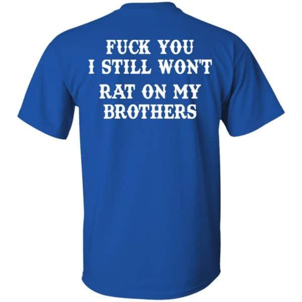 Fuck You I Still Won't Rat On My Brothers Shirt, Hoodie, Tank Apparel 6
