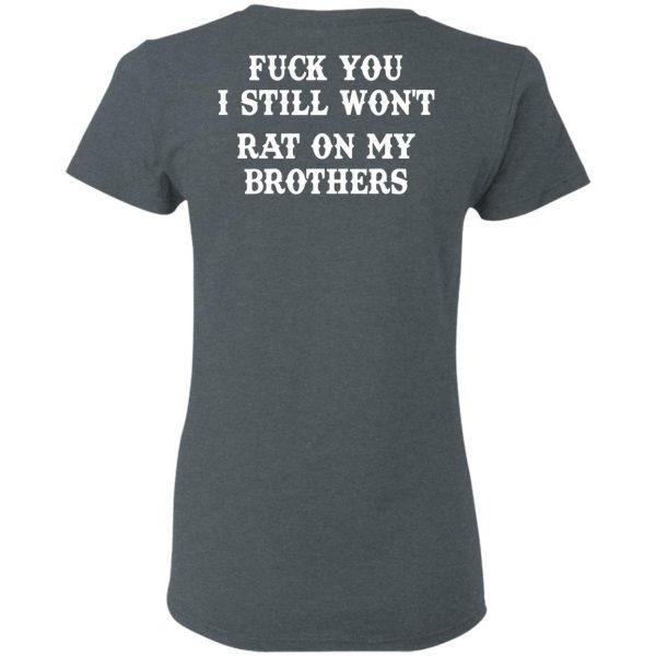 Fuck You I Still Won't Rat On My Brothers Shirt, Hoodie, Tank Apparel 8