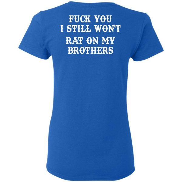 Fuck You I Still Won't Rat On My Brothers Shirt, Hoodie, Tank Apparel 10