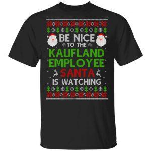 Be Nice To The Kaufland Employee Santa Is Watching Christmas Sweater, Shirt, Hoodie Christmas