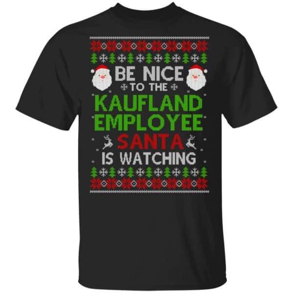 Be Nice To The Kaufland Employee Santa Is Watching Christmas Sweater, Shirt, Hoodie Christmas 3