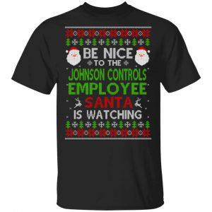 Be Nice To The Johnson Controls Employee Santa Is Watching Christmas Sweater, Shirt, Hoodie Christmas