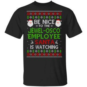 Be Nice To The Jewel-Osco Employee Santa Is Watching Christmas Sweater, Shirt, Hoodie Christmas