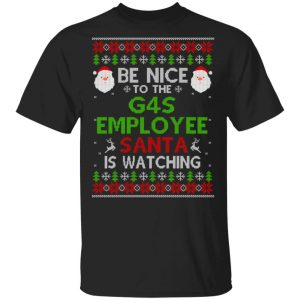 Be Nice To The G4S Employee Santa Is Watching Christmas Sweater, Shirt, Hoodie Christmas