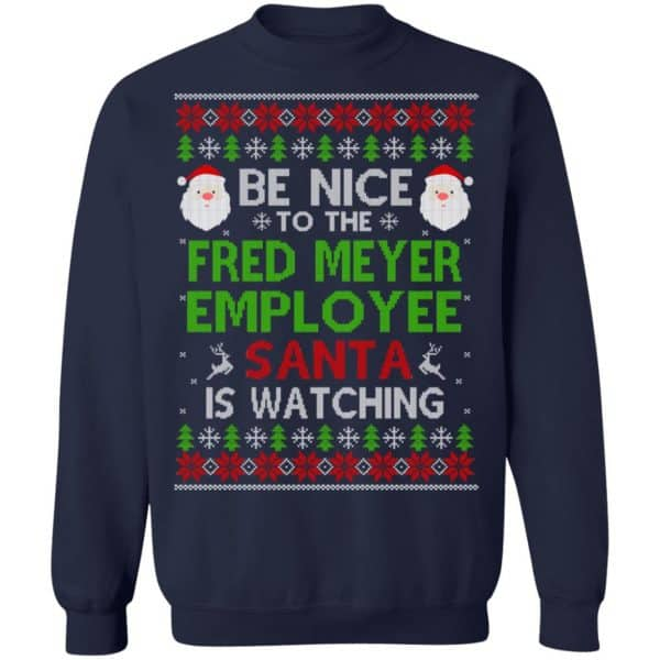 Be Nice To The Fred Meyer Employee Santa Is Watching Christmas Sweater, Shirt, Hoodie Christmas 13