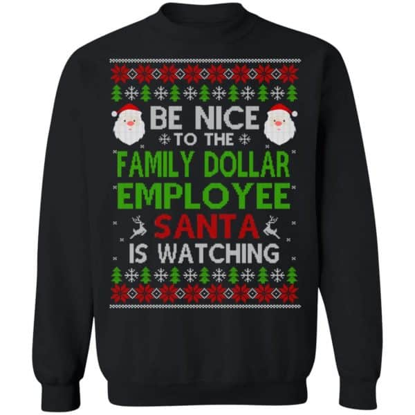 Be Nice To The Family Dollar Employee Santa Is Watching Christmas Sweater, Shirt, Hoodie Christmas 11