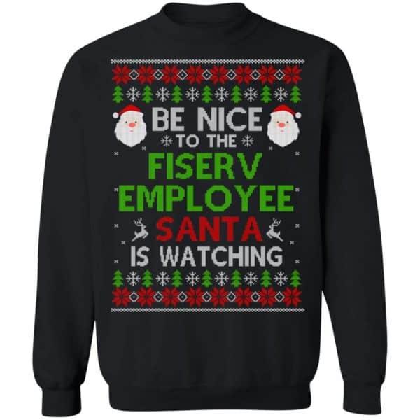 Be Nice To The Fiserv Employee Santa Is Watching Christmas Sweater, Shirt, Hoodie Christmas 11
