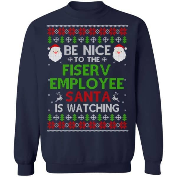Be Nice To The Fiserv Employee Santa Is Watching Christmas Sweater, Shirt, Hoodie Christmas 13