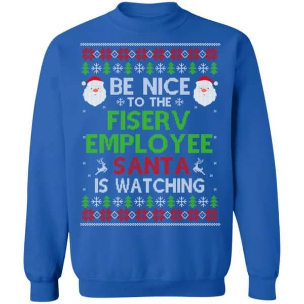 Be Nice To The Fiserv Employee Santa Is Watching Christmas Sweater, Shirt, Hoodie Christmas 14