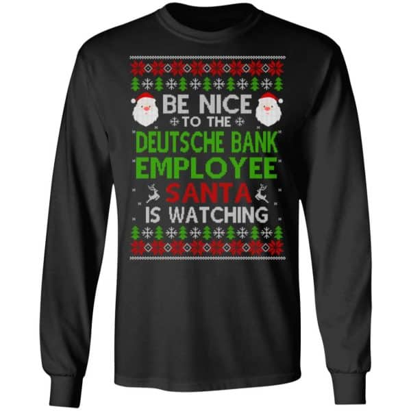 Be Nice To The Deutsche Bank Employee Santa Is Watching Christmas Sweater, Shirt, Hoodie Christmas 5
