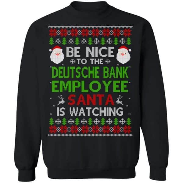 Be Nice To The Deutsche Bank Employee Santa Is Watching Christmas Sweater, Shirt, Hoodie Christmas 11