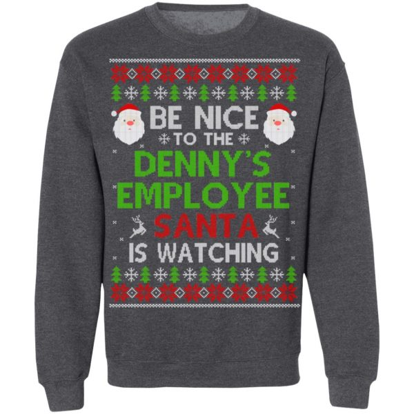 Be Nice To The Denny's Employee Santa Is Watching Christmas Sweater, Shirt, Hoodie Christmas 12