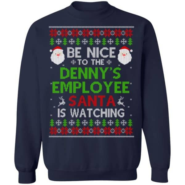 Be Nice To The Denny's Employee Santa Is Watching Christmas Sweater, Shirt, Hoodie Christmas 13