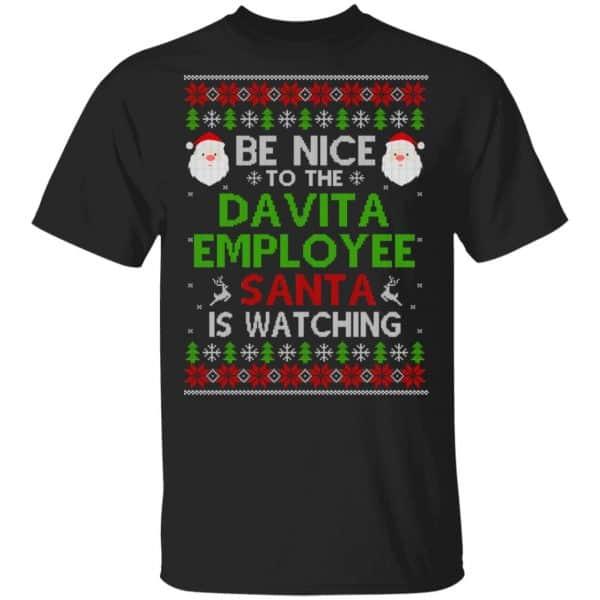 Be Nice To The Davita Employee Santa Is Watching Christmas Sweater, Shirt, Hoodie Christmas 3
