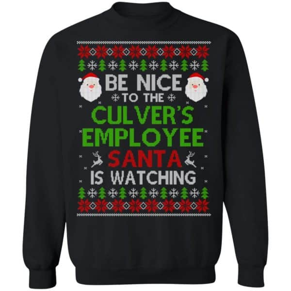 Be Nice To The Culver's Employee Santa Is Watching Christmas Sweater, Shirt, Hoodie Christmas 11