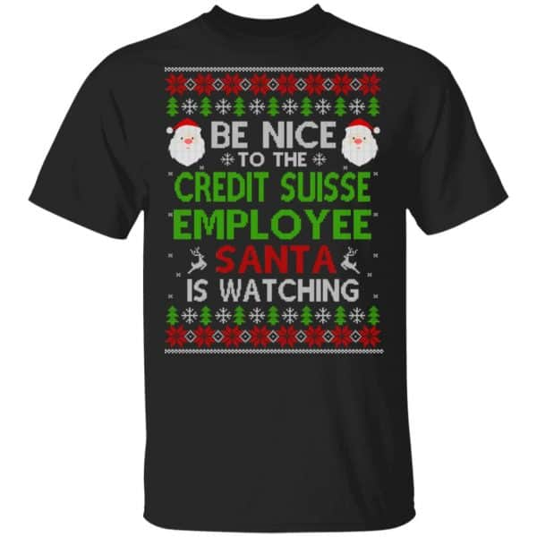 Be Nice To The Credit Suisse Employee Santa Is Watching Christmas Sweater, Shirt, Hoodie Christmas 3