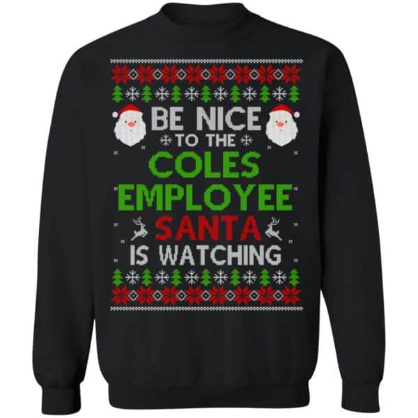 Be Nice To The Coles Employee Santa Is Watching Christmas Sweater, Shirt, Hoodie Christmas 11