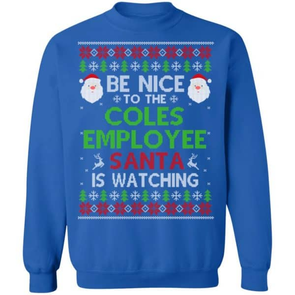 Be Nice To The Coles Employee Santa Is Watching Christmas Sweater, Shirt, Hoodie Christmas 14
