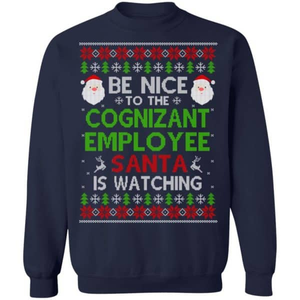 Be Nice To The Cognizant Employee Santa Is Watching Christmas Sweater, Shirt, Hoodie Christmas 13