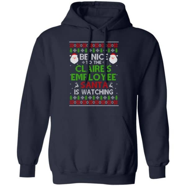 Be Nice To The Claire's Employee Santa Is Watching Christmas Sweater, Shirt, Hoodie Christmas 8