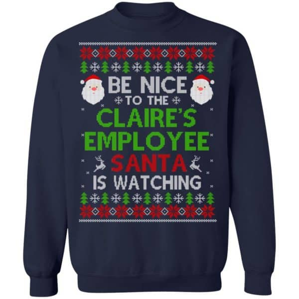 Be Nice To The Claire's Employee Santa Is Watching Christmas Sweater, Shirt, Hoodie Christmas 13