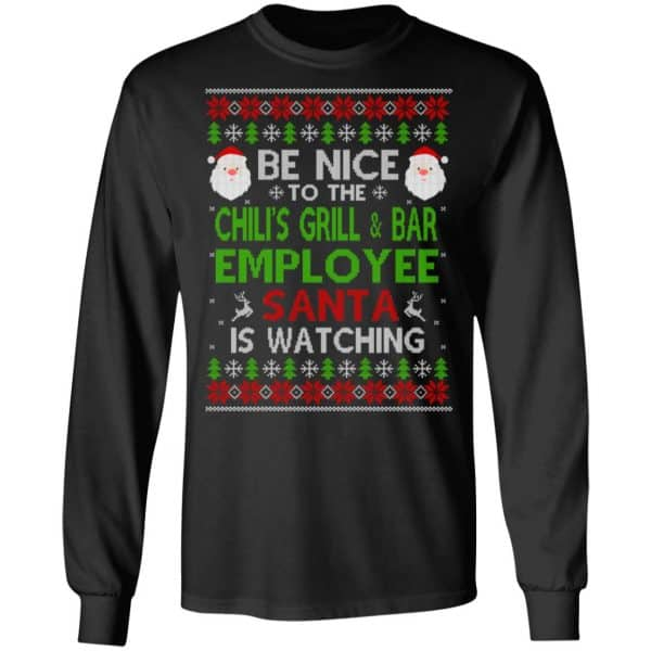 Be Nice To The Chili's Grill & Bar Employee Santa Is Watching Christmas Sweater, Shirt, Hoodie Christmas 5