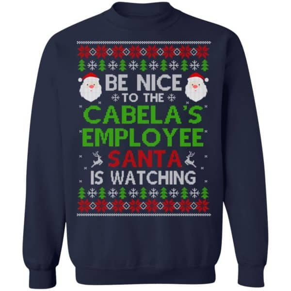 Be Nice To The Cabela's Employee Santa Is Watching Christmas Sweater, Shirt, Hoodie Christmas 13