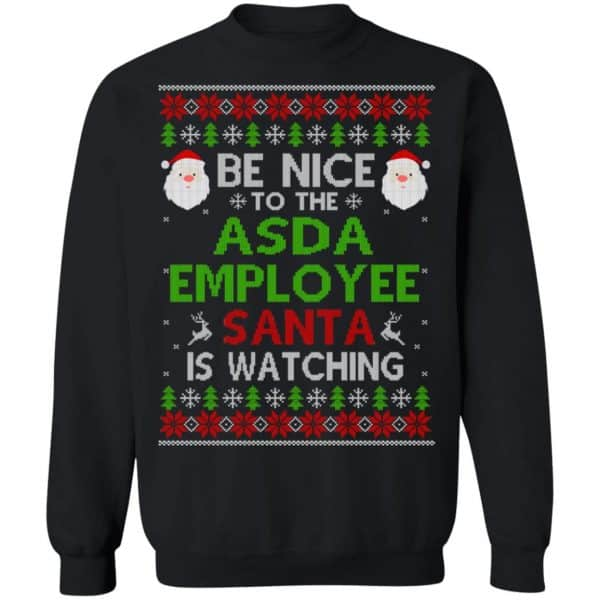 Be Nice To The Asda Employee Santa Is Watching Christmas Sweater, Shirt, Hoodie Christmas 11