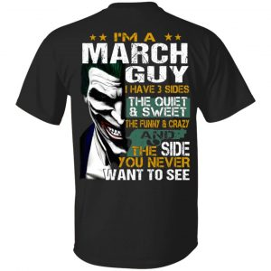 Joker March Guy Have 3 Sides The Quiet And Sweet Shirt, Hoodie, Tank Birthday Gift & Age