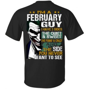 Joker February Guy Have 3 Sides The Quiet And Sweet Shirt, Hoodie, Tank Birthday Gift & Age